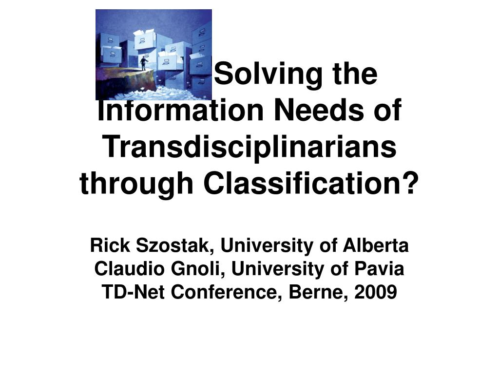 solving the information needs of transdisciplinarians through classification l.