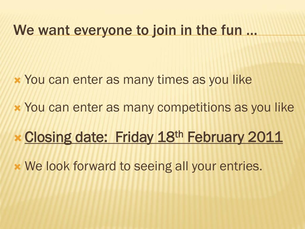 We want everyone to join in the fun …