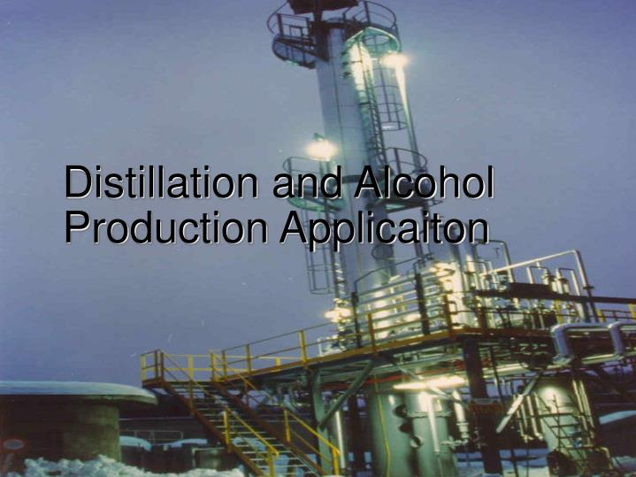 distillation and alcohol production application n.