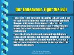 our endeavour fight the evil