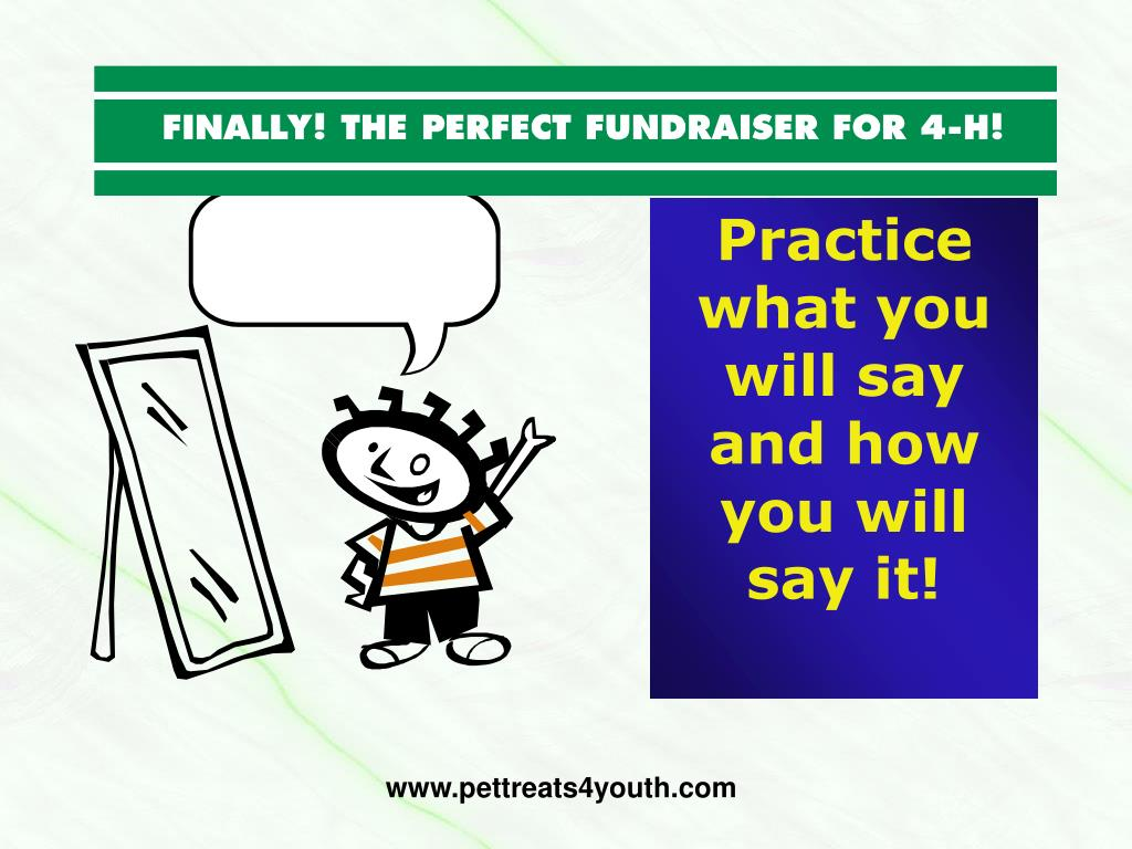 Practice what you will say and how you will say it!