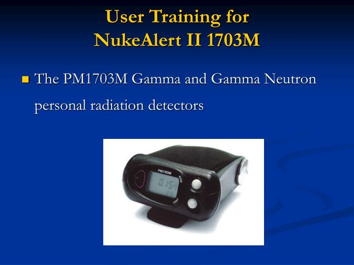 User training for nukealert ii 1703m