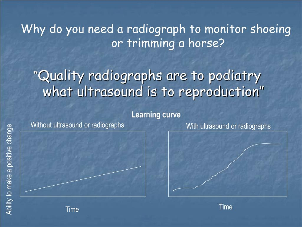 Why do you need a radiograph to monitor shoeing