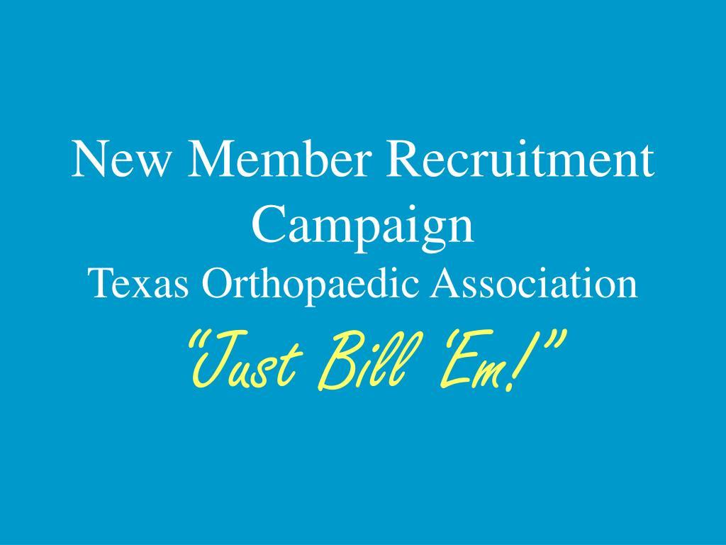new member recruitment campaign texas orthopaedic association l.