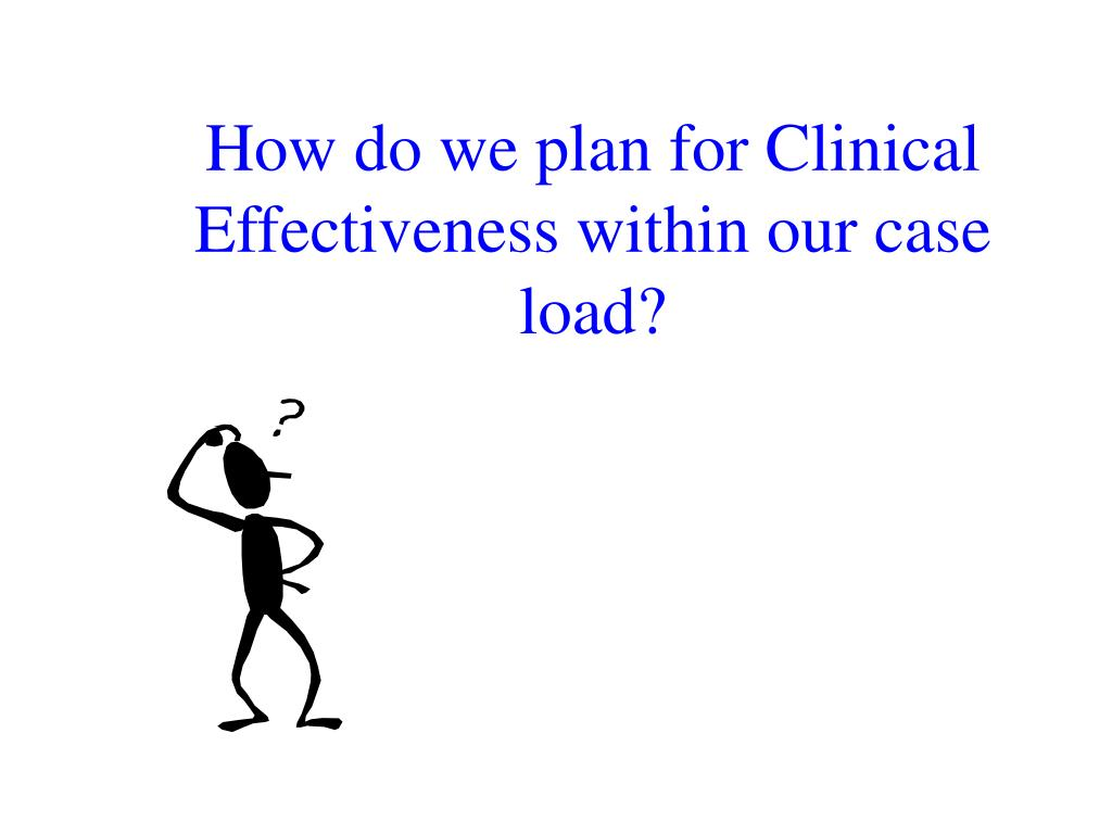 How do we plan for Clinical Effectiveness within our case load?