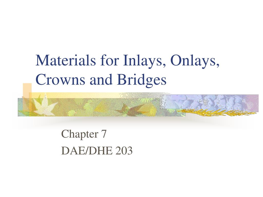 materials for inlays onlays crowns and bridges l.