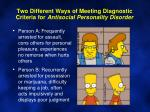 two different ways of meeting diagnostic criteria for antisocial personality disorder