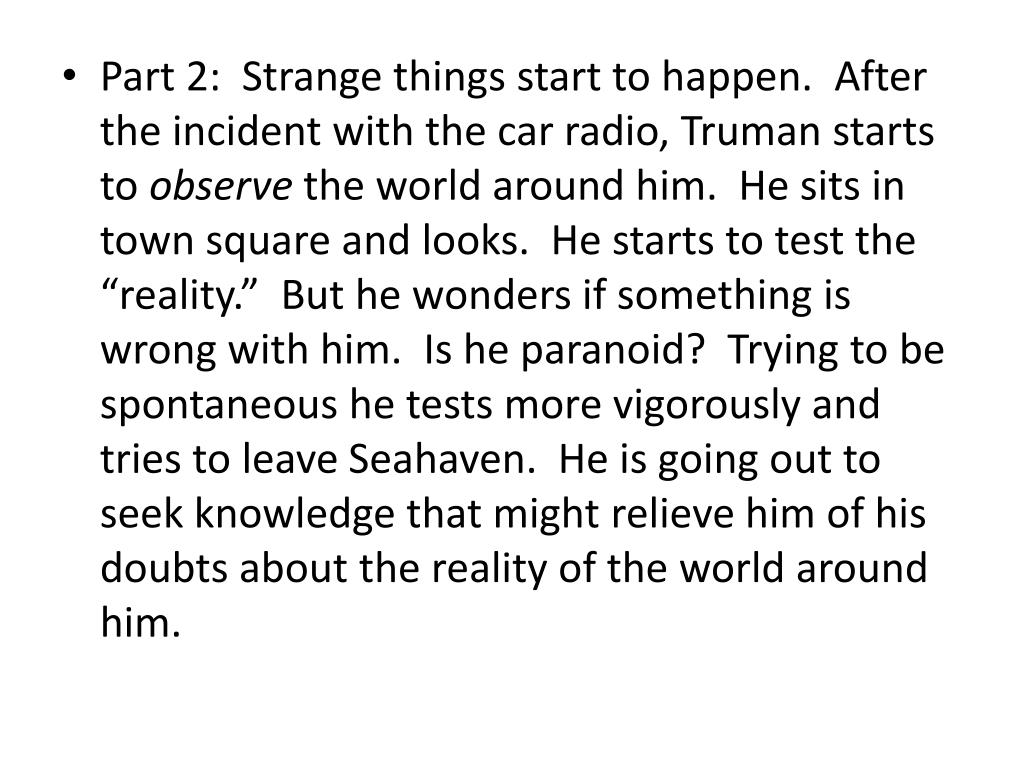 Part 2:  Strange things start to happen.  After the incident with the car radio, Truman starts to