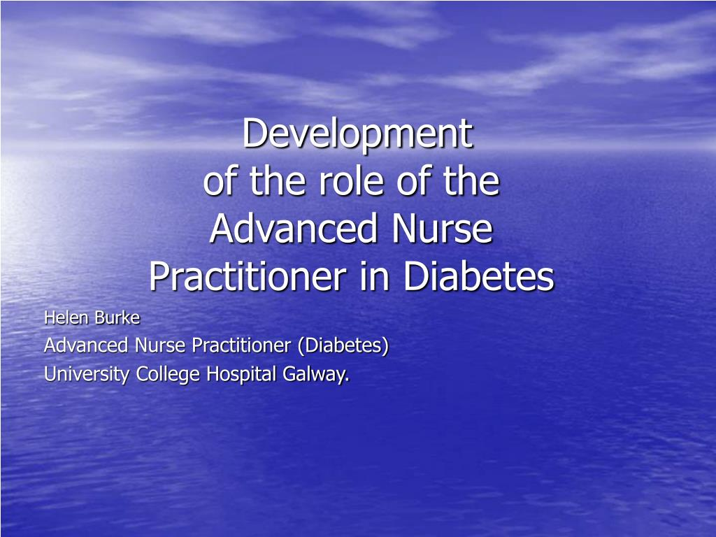 development of the role of the advanced nurse practitioner in diabetes l.