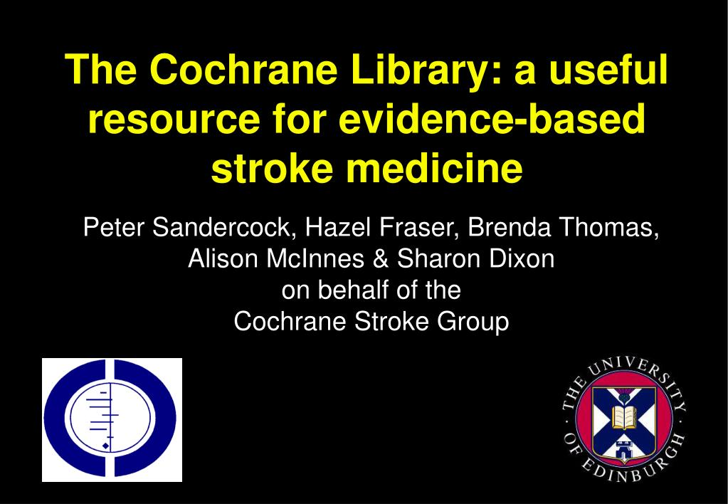 the cochrane library a useful resource for evidence based stroke medicine l.