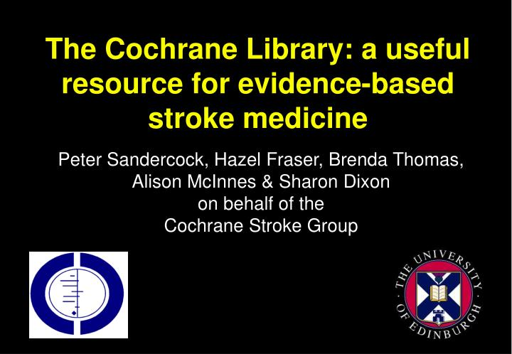 The cochrane library a useful resource for evidence based stroke medicine