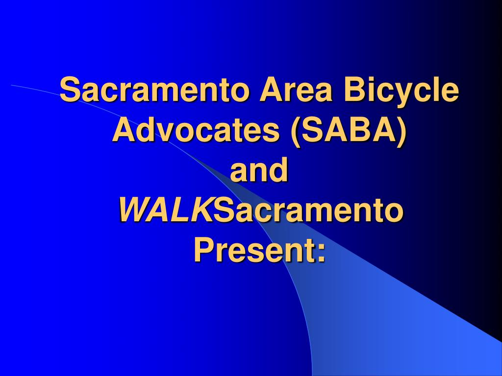 sacramento area bicycle advocates saba and walk sacramento present l.