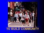 to build community