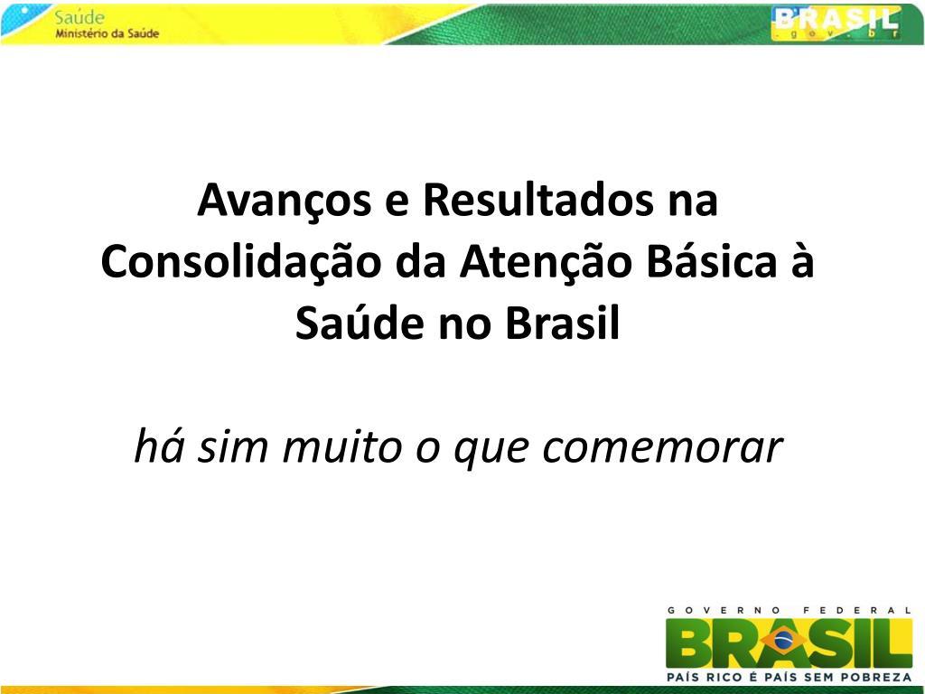 Avanços e Resultados na Consolidação da Atenção Básica à Saúde no Brasil