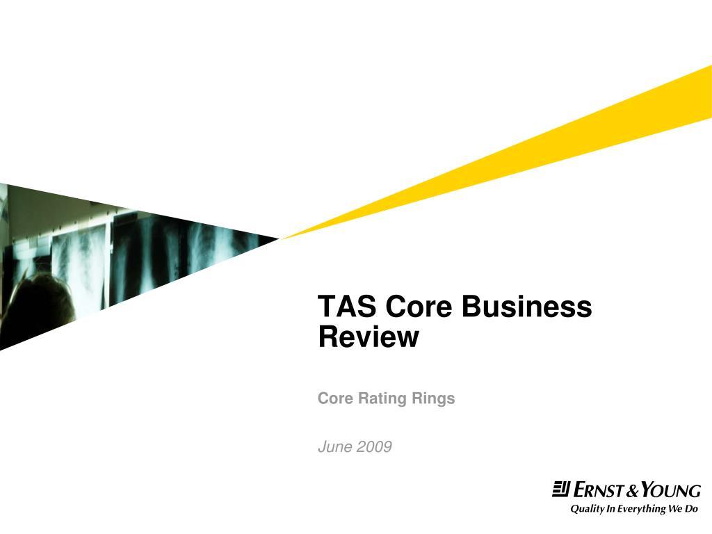 tas core business review core rating rings june 2009 l.