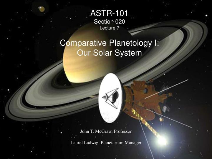 Astr 101 section 020 lecture 7 comparative planetology i our solar system