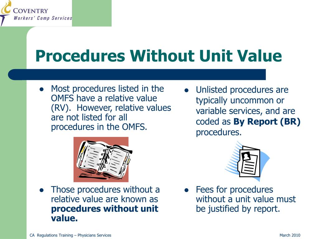 Most procedures listed in the OMFS have a relative value (RV).  However, relative values are not listed for all procedures in the OMFS.