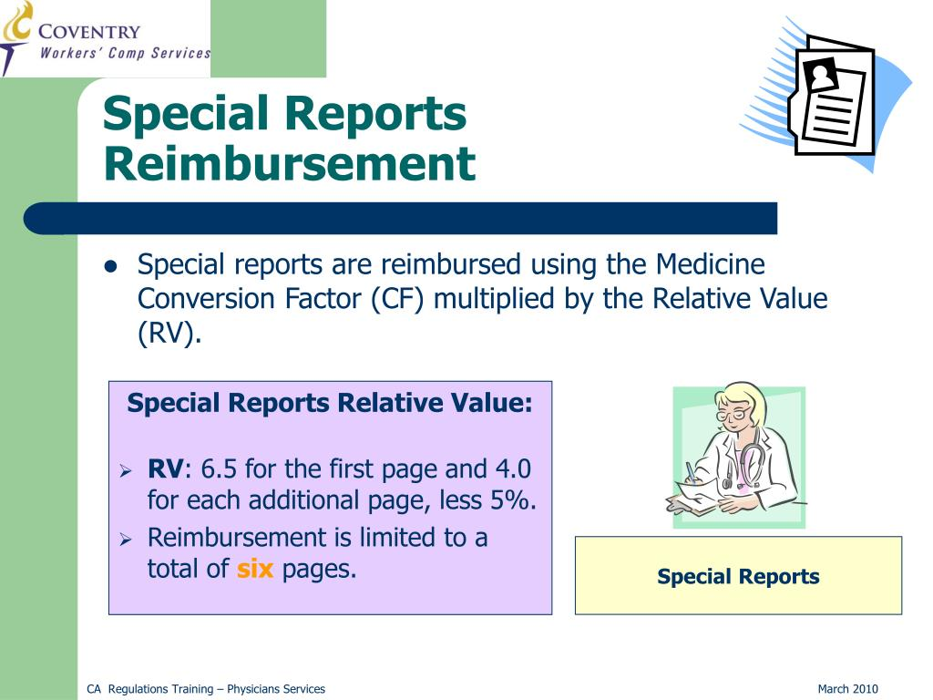 Special reports are reimbursed using the Medicine Conversion Factor (CF) multiplied by the Relative Value (RV).