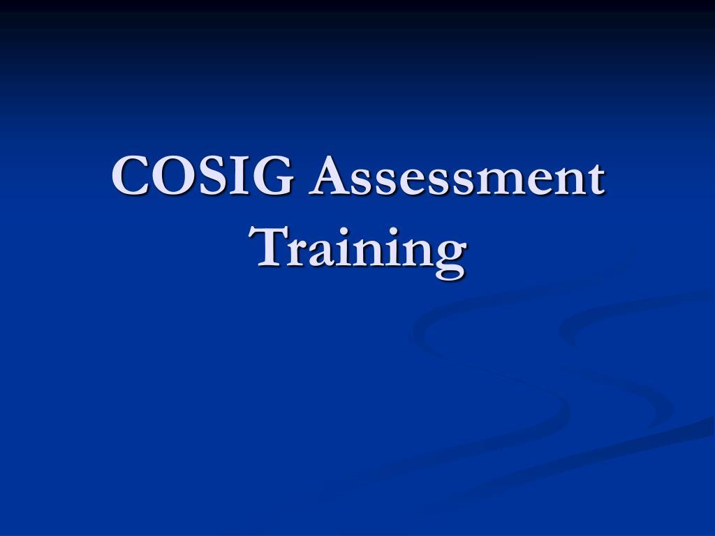 cosig assessment training l.