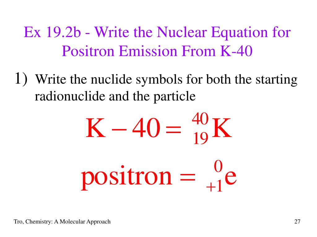 Ex 19.2b - Write the Nuclear Equation for Positron Emission From K-40