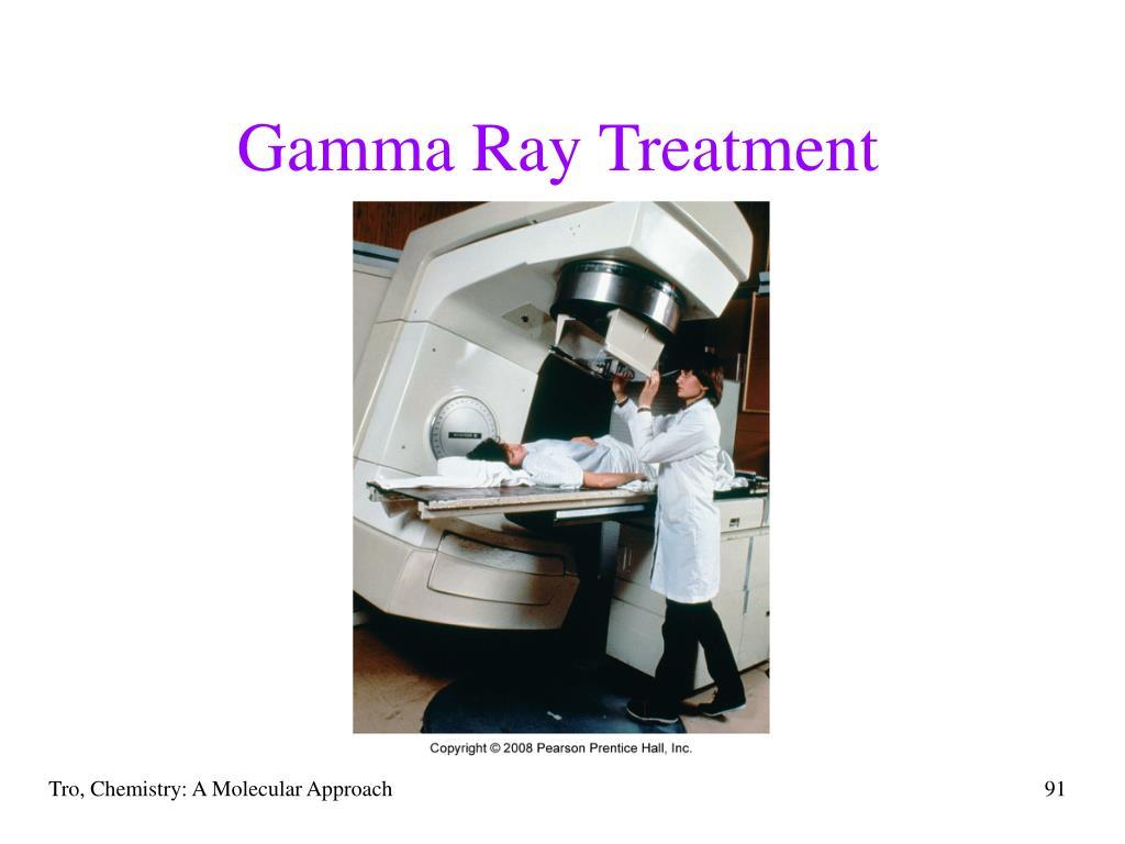 Gamma Ray Treatment
