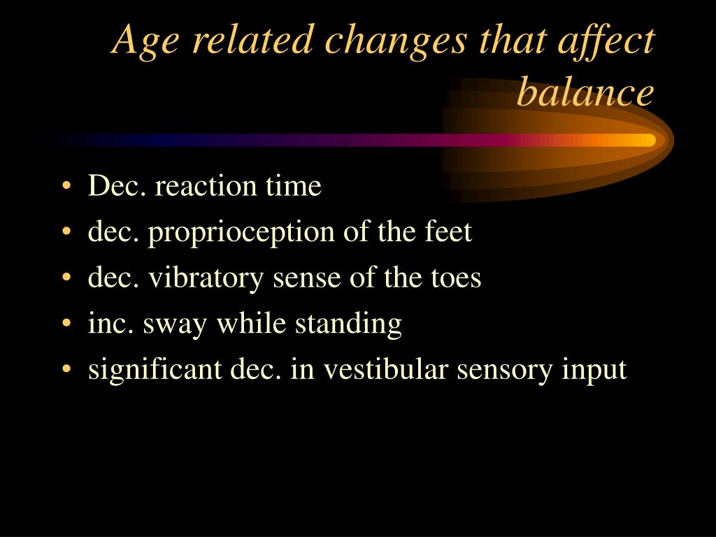 Age related changes that affect balance