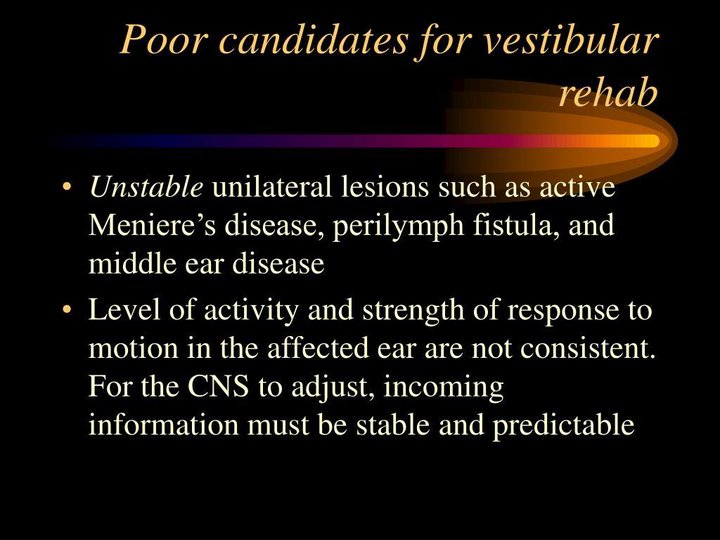 Poor candidates for vestibular rehab