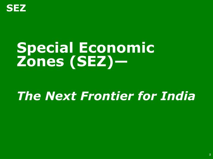 special economic zones legal issues The parliament of india issued special economic zone act 2005 and special economic zone rule 2006 to provide a legal support for the operation of the sez [26], [27.