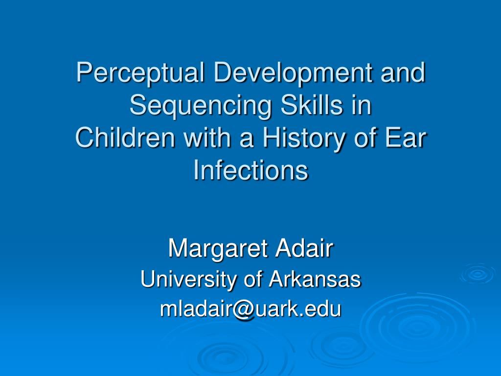 perceptual development and sequencing skills in children with a history of ear infections l.