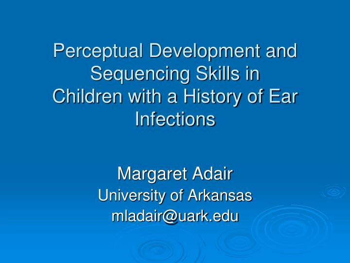 perceptual development and sequencing skills in children with a history of ear infections n.