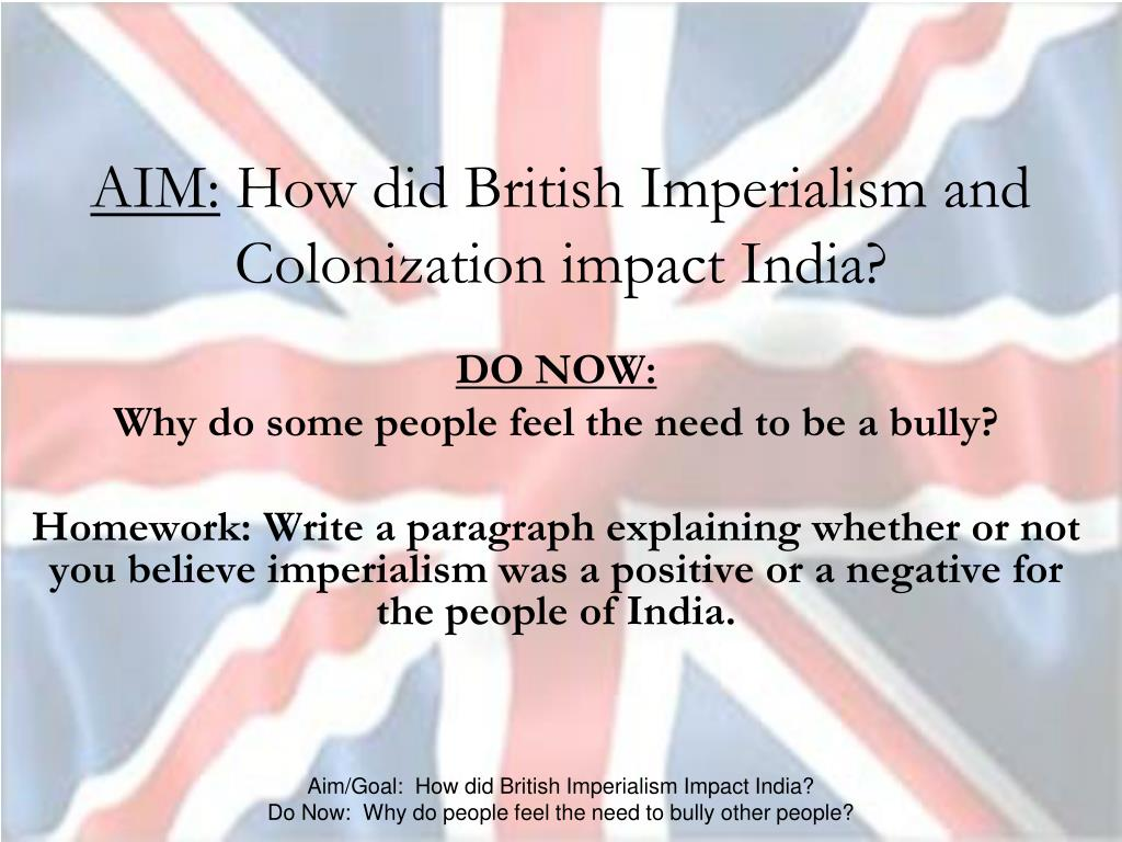 positive and negative effects of british imperialism on india Best answer: everything what can be called positive effects are byproducts the question should be: why did the british go to india to help the poor indians or to make profit in the name of queen education, railways etc were byproducts and not intended to help india education: to raise a english.