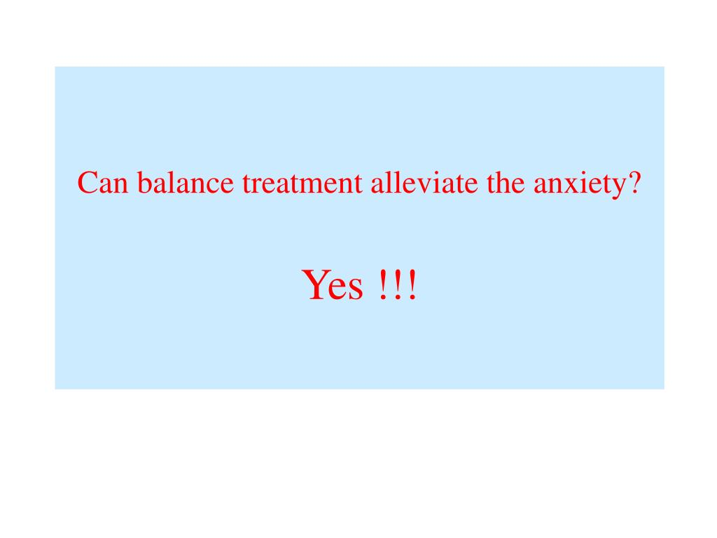 Can balance treatment alleviate the anxiety?