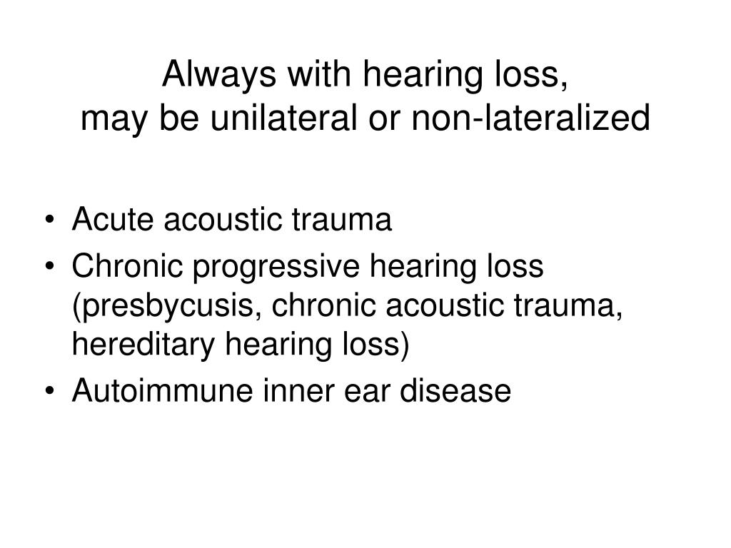 Always with hearing loss,