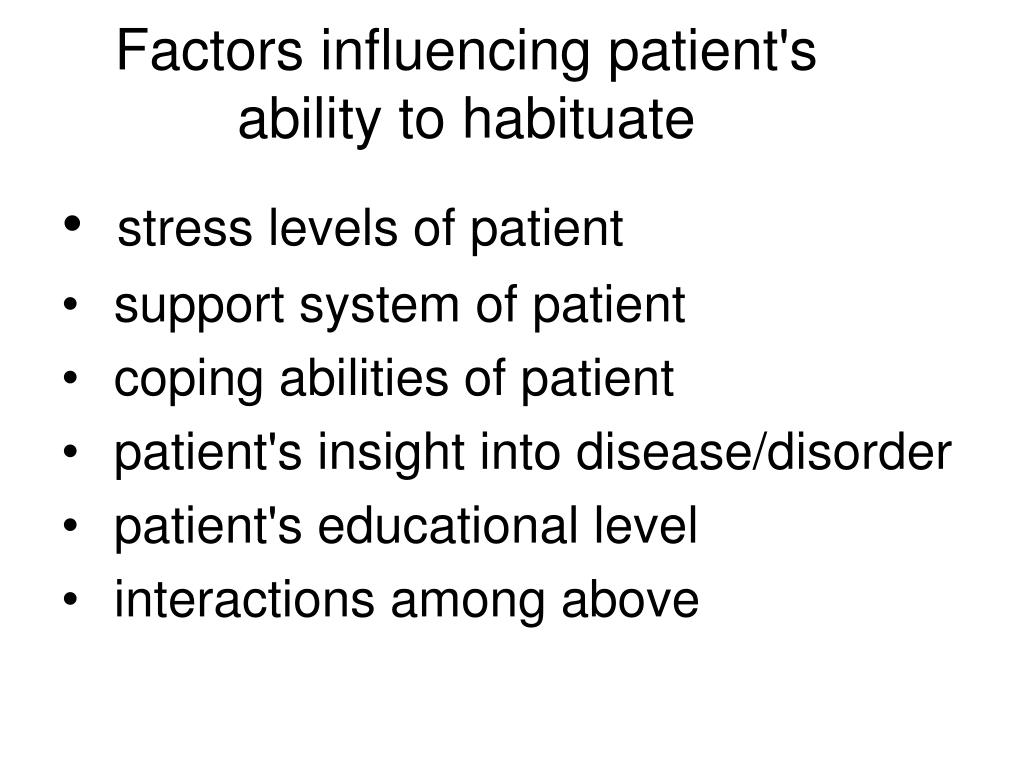 Factors influencing patient's ability to habituate