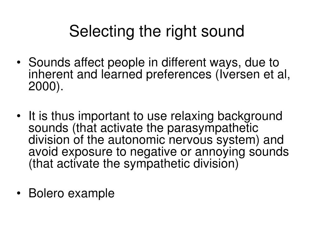 Sounds affect people in different ways, due to inherent and learned preferences (Iversen et al, 2000).