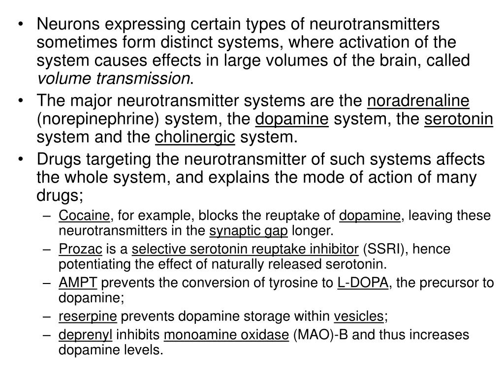 Neurons expressing certain types of neurotransmitters sometimes form distinct systems, where activation of the system causes effects in large volumes of the brain, called