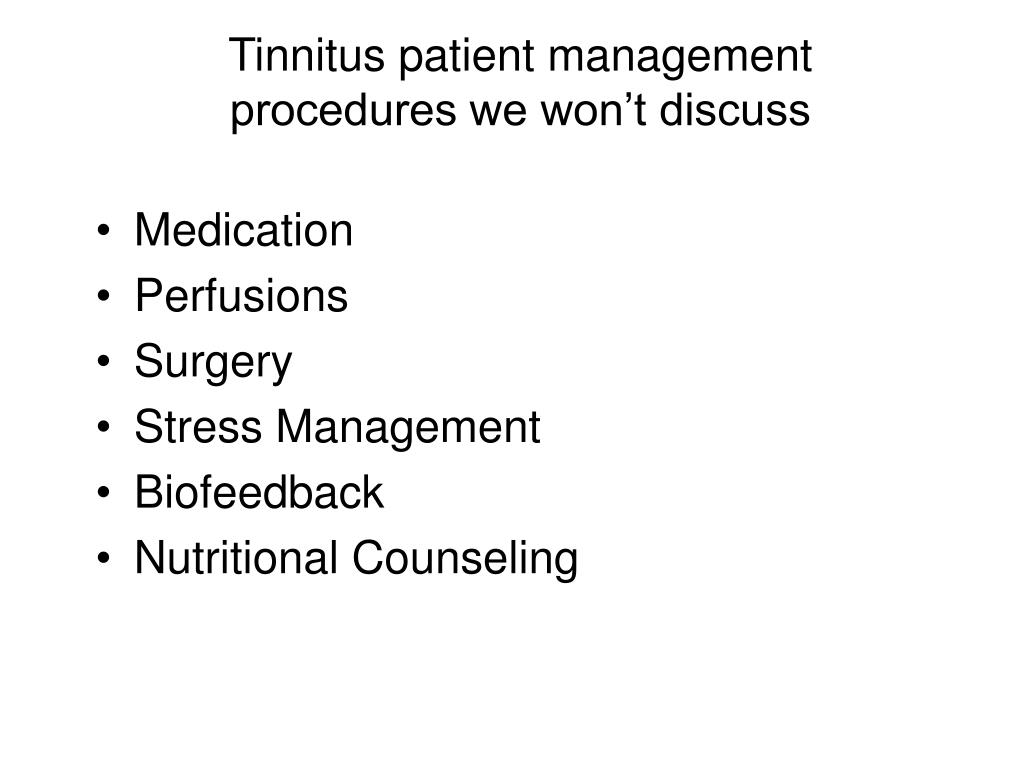 Tinnitus patient management procedures we won't discuss