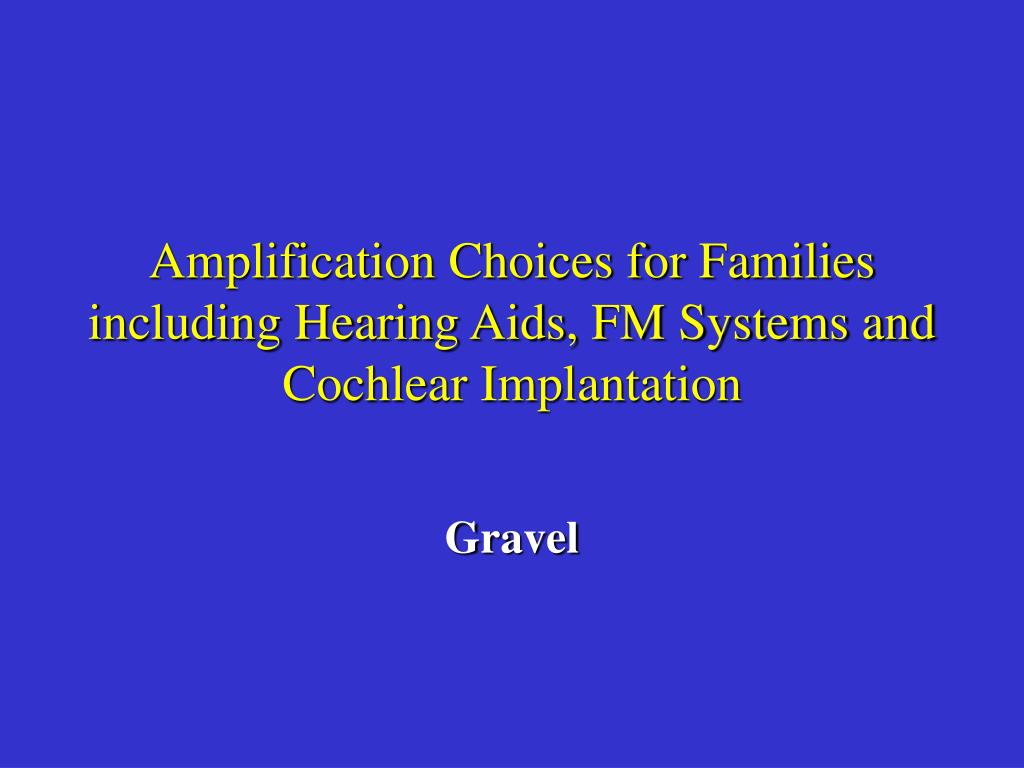 Amplification Choices for Families including Hearing Aids, FM Systems and Cochlear Implantation