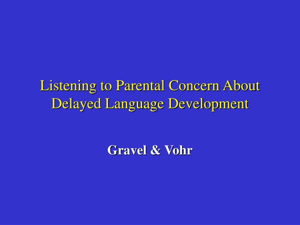 Listening to Parental Concern About Delayed Language Development