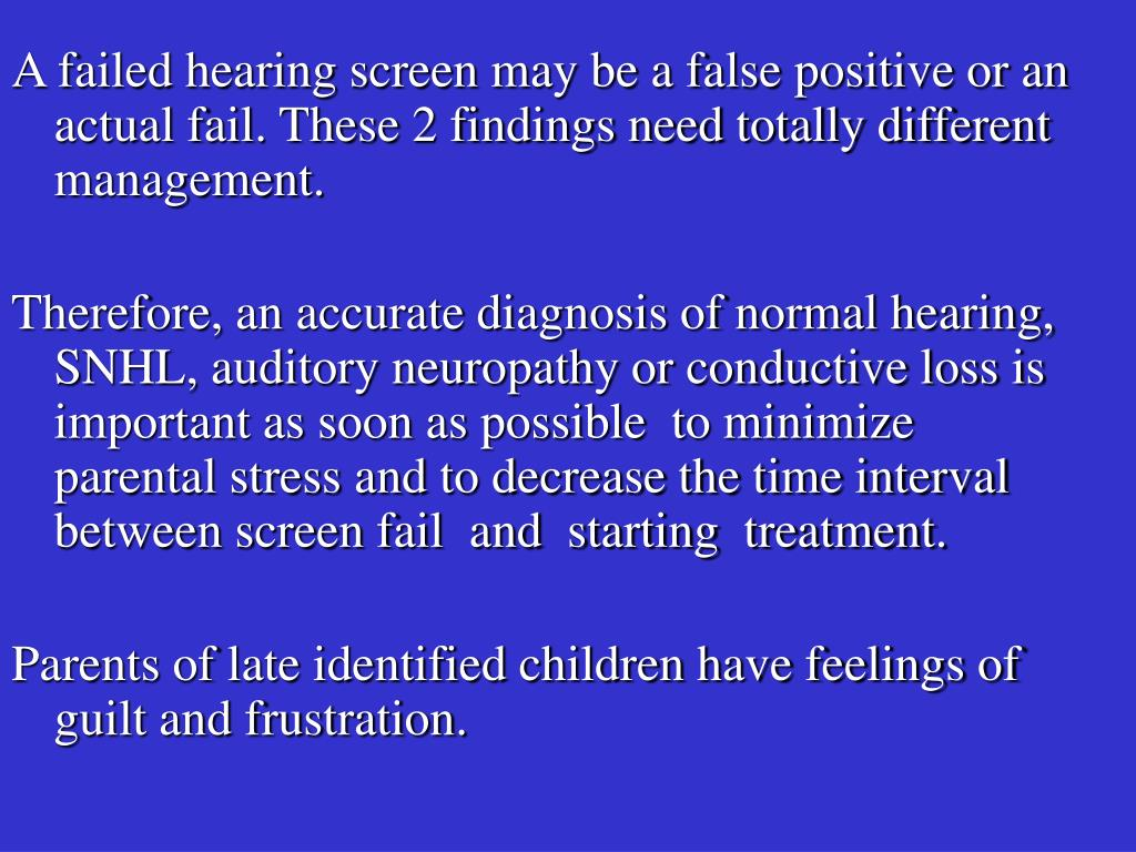 A failed hearing screen may be a false positive or an actual fail. These 2 findings need totally different management.