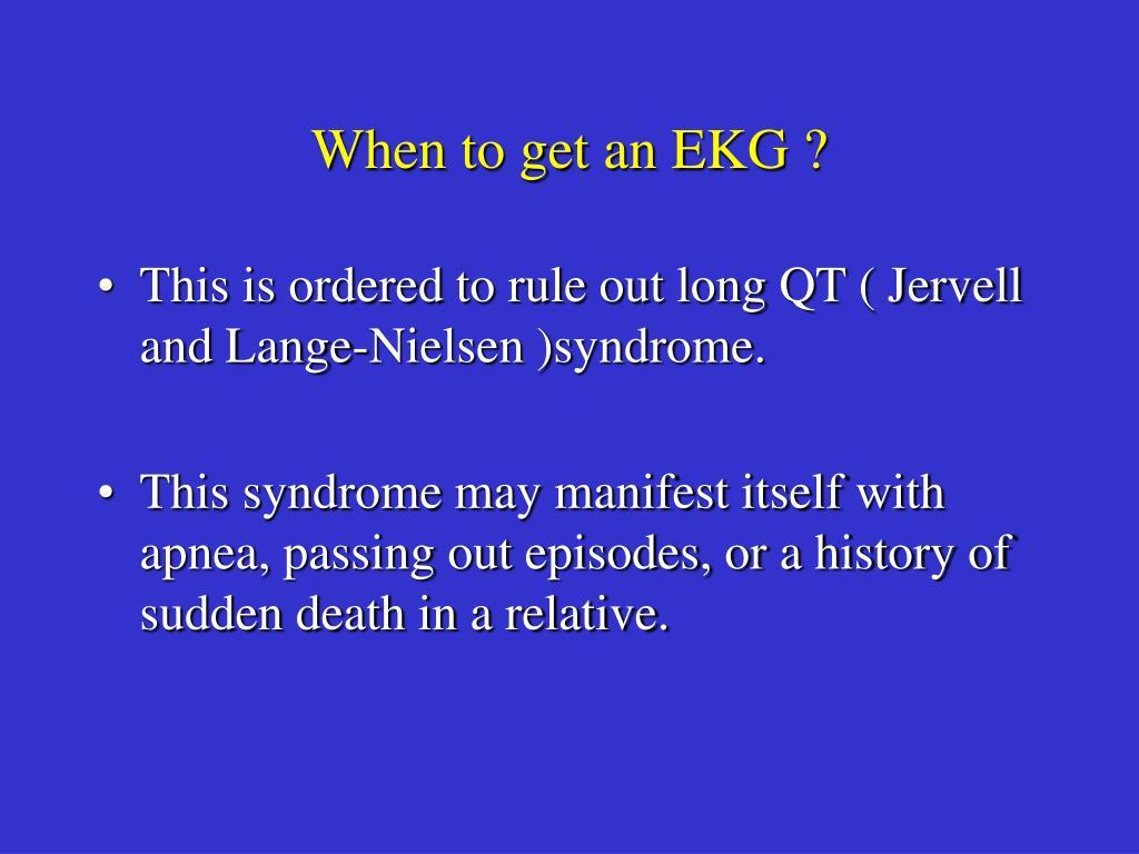 When to get an EKG ?
