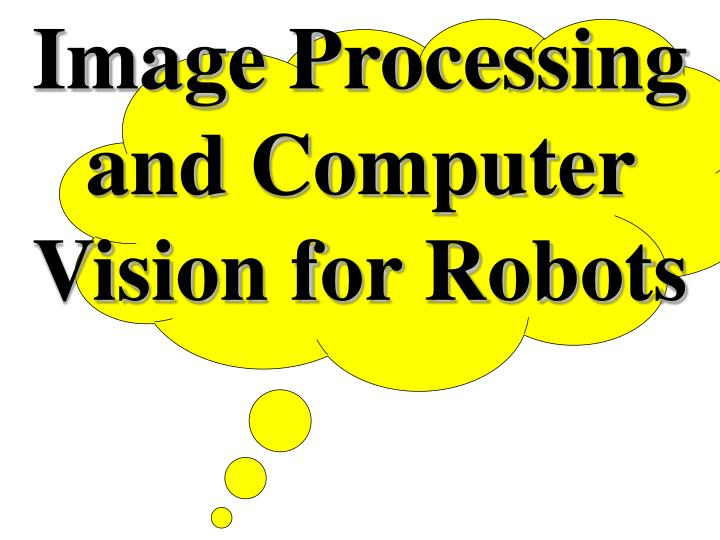 image processing and computer vision for robots n.