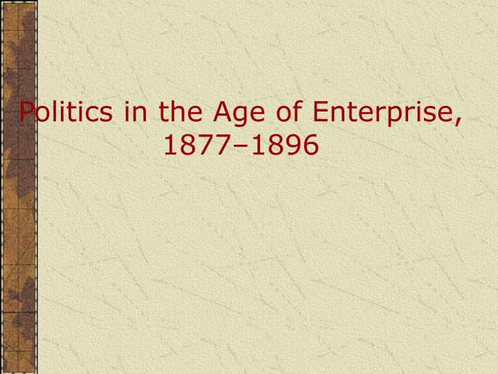 politics in the age of enterprise 1877 1896 n.