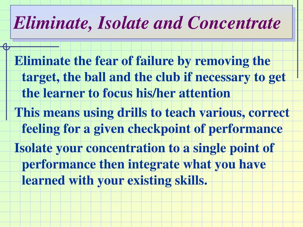 Eliminate, Isolate and Concentrate