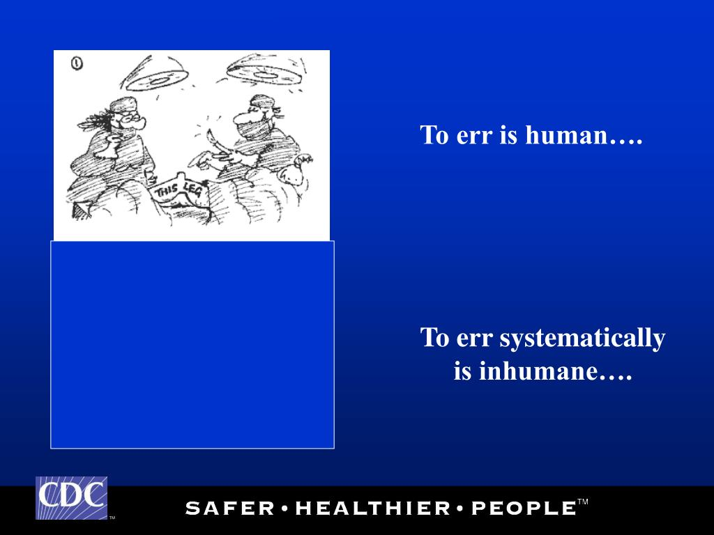 To err is human….