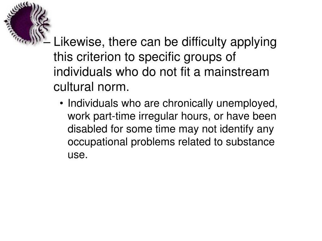Likewise, there can be difficulty applying this criterion to specific groups of individuals who do not fit a mainstream cultural norm.