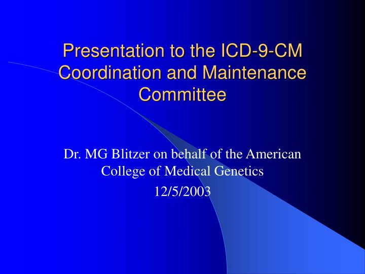 Presentation to the icd 9 cm coordination and maintenance committee