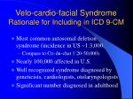 velo cardio facial syndrome rationale for including in icd 9 cm