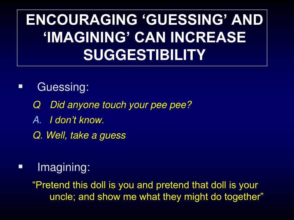 ENCOURAGING 'GUESSING' AND 'IMAGINING' CAN INCREASE SUGGESTIBILITY