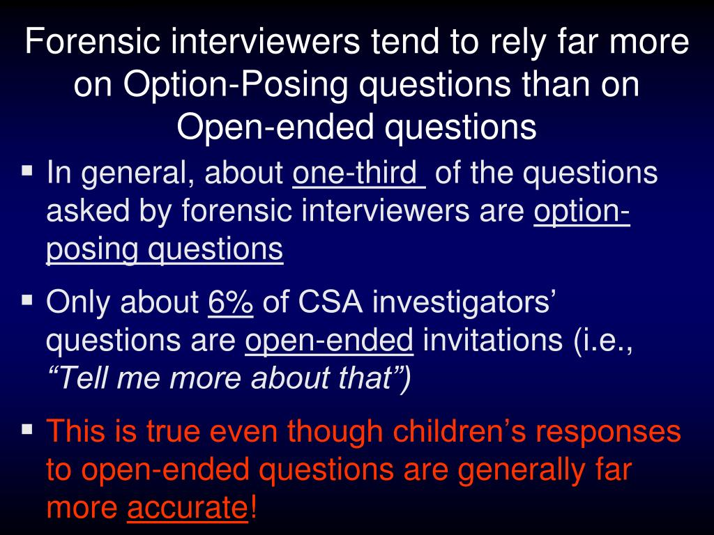 Forensic interviewers tend to rely far more on Option-Posing questions than on